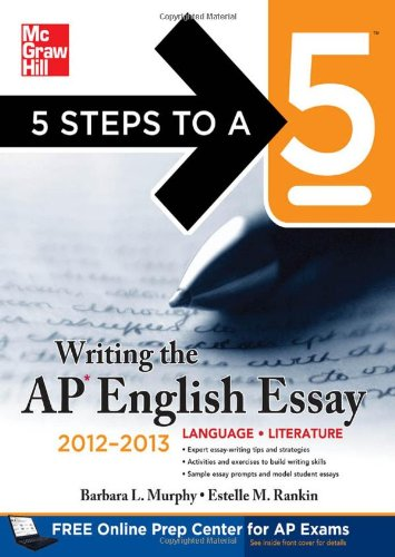 5 Steps to a 5 Writing the AP English Essay, 2012-2013 Edition (5 Steps to a 5 on the Advanced Placement Examinations Series) - Barbara Murphy; Estelle Rankin