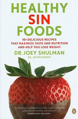 Healthy Sin Foods : 101 Recipes to Maximize Taste and Lose Weight - Joey Shulman
