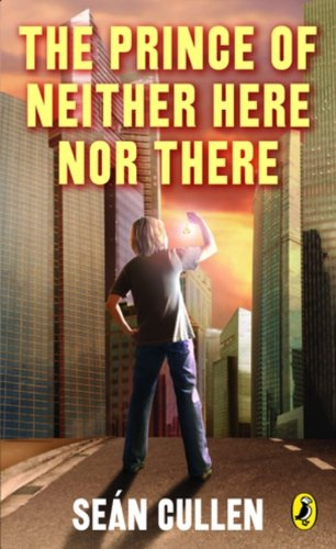The Prince of Neither Here Nor There: The Changeling Series (Chronicles of the Misplaced Prince) - Sean Cullen