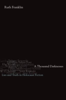 A Thousand Darknesses : Lies and Truth in Holocaust Fiction - Ruth Franklin