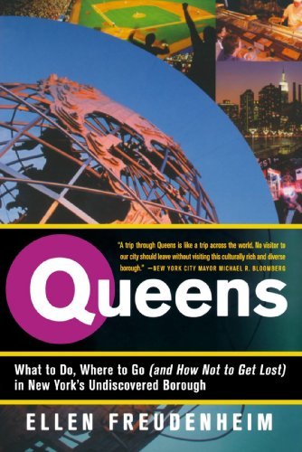 Queens: What to Do, Where to Go (and How Not to Get Lost) in New York's Undiscovered Borough - Ellen Freudenheim