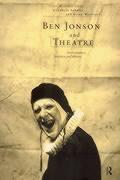 Ben Jonson and the Theatre: Performance, Practice, and Theory