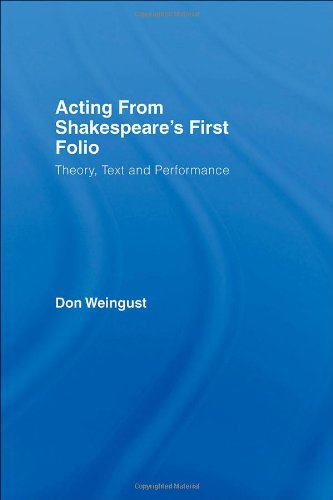 Acting from Shakespeare's First Folio: Theory, Text and Performance - Don Weingust