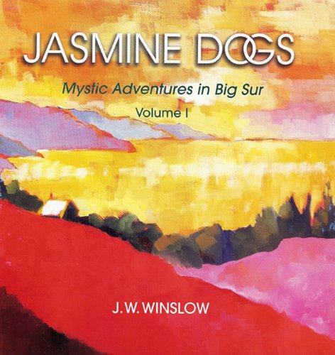 Jasmine Dogs Mystic Adventures in Big Sur - J.W. Winslow