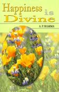 Happiness is Divine - Sharma, A. P.