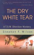 The Dry White Tear: A T.S.W. Sheridan Mystery - Wilcox, Stephen F.