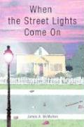 When the Street Lights Come on - McMullen, James A.