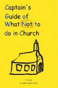 Captain's Guide of What Not to Do in Church - Howard, Captain James