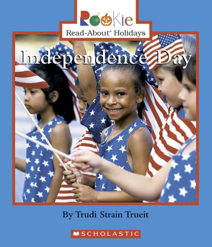 Independence Day (Rookie Read-About Holidays) - Trudi Strain Trueit