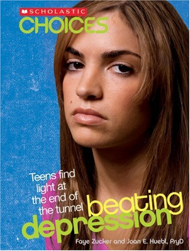 Beating Depression: Teens Find Light at the End of the Tunnel (Scholastic Choices) - Faye Zucker; Joan E. Huebl