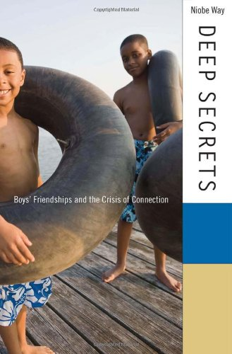 Deep Secrets: Boys' Friendships and the Crisis of Connection - Niobe Way