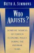 Who Adjusts?: Domestic Sources of Foreign Economic Policy During the Interwar Years