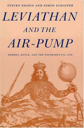 Leviathan and the Air-Pump: Hobbes, Boyle, and the Experimental Life - Shapin, Steven; Schaffer, Simon