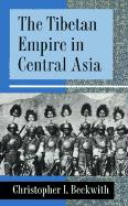 The Tibetan Empire in Central Asia: A History of the Struggle for Great Power Among Tibetans, Turks, Arabs, and Chinese During the Early Middle Ages