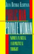 Public Man, Private Woman: Women in Social and Political Thought