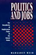 Politics and Jobs: The Boundaries of Employment Policy in the United States - Weir, Margaret