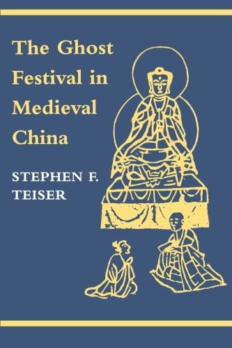 The Ghost Festival in Medieval China - Stephen F. Teiser