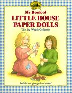 My Book of Little House Paper Dolls My Book of Little House Paper Dolls: The Big Woods Collection the Big Woods Collection