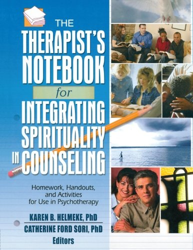 Therapist's Notebook for Integrating Spirituality in Counseling, Vol. 1: Homework, Handouts, and Activities for Use in Psychotherapy (Hawort - Karen B. Helmeke; Catherine Ford Sori