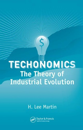 Techonomics: The Theory of Industrial Evolution (Industrial Innovation) - H. Lee Martin