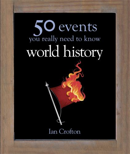 World History: 50 Things You Really Need to Know (50 Ideas You Really Need to Know) - Crofton, Ian