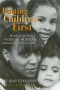 Putting Children First: How Low-Wage Working Mothers Manage Child Care - Chaudry, Ajay