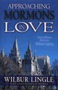 Approaching Mormons in Love: How to Witness Effectively Without Arguing - Lingle, Wilbur