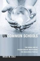 Uncommon Schools: The Global Rise of Postsecondary Institutions for Indigenous Peoples - Cole, Wade M.