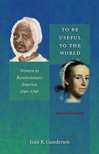 To Be Useful to the World: Women in Revolutionary America, 1740-1790 - Joan R. Gundersen