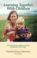 Learning Together with Children - Thomson, Jeanette Kroese
