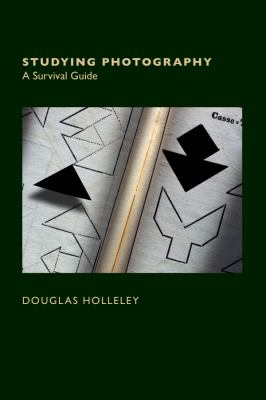 Studying Photography : A Survival Guide - Douglas Holleley