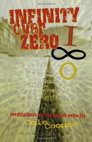 Infinity Over Zero: Meditations on Maximum Velocity - Cole Coonce