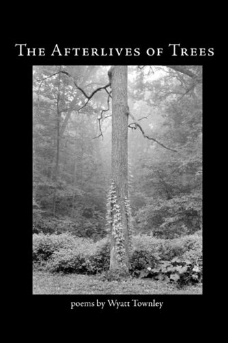 The Afterlives of Trees - Wyatt Townley