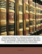 Recollections of a Nonagenarian of Life in New England, the Middle West, and New York: Including a Mission to Great Britain in Behalf of the Southern - Anonymous