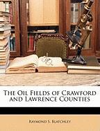 The Oil Fields of Crawford and Lawrence Counties - Blatchley, Raymond S.
