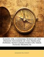 Europe: Or, a General Survey of the Present Situation of the Principal Powers; With Conjectures on Their Future Prospects - Everett, Alexander Hill
