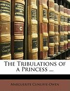 The Tribulations of a Princess ... - Cunliffe-Owen, Marguerite
