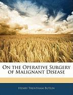 On the Operative Surgery of Malignant Disease - Butlin, Henry Trentham