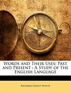 Words and Their Uses: Past and Present: A Study of the English Language - White, Richard Grant