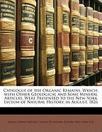 Catalogue of the Organic Remains, Which, with Other Geological and Some Mineral Articles, Were Presented to the New-York Lyceum of Natural History, in - Mitchill, Samuel Latham