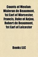 Counts of Meulan: Waleran de Beaumont, 1st Earl of Worcester, Francis, Duke of Anjou, Robert de Beaumont, 1st Earl of Leicester