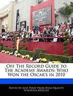 Off the Record Guide to the Academy Awards: Who Won the Oscar's in 2010 - Parker, Christine; Perry, Jane