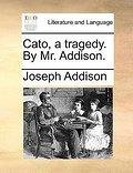 Cato, a tragedy. By Mr. Addison. - Joseph Addison