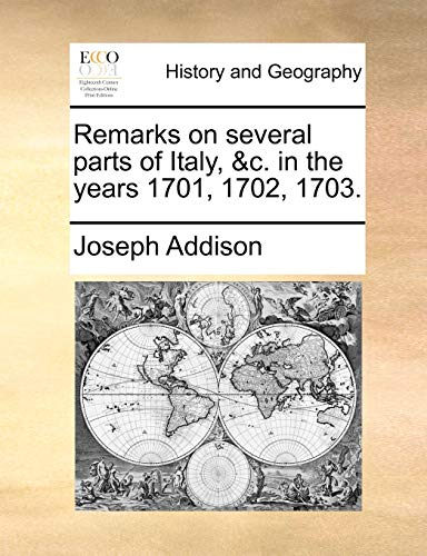 Remarks on Several Parts of Italy, C. in the Years 1701, 1702, 1703. (Paperback) - Joseph Addison