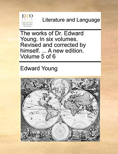 The works of Dr. Edward Young. In six volumes. Revised and corrected by himself. . A new edition. Volume 5 of 6 - Young, Edward