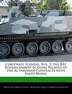 Corporate Scandal, Vol. 3: The Bae Systems Bribery Scandal Related to the Al Yamamah Contracts with Saudi Arabia - Fort, Emeline; Stevens, Dakota