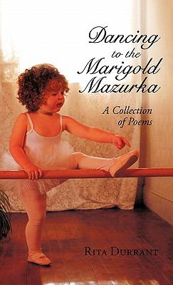 Dancing to the Marigold Mazurka : A Collection of Poems - Rita Durrant