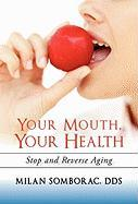 Your Mouth, Your Health: Stop and Reverse Aging - Somborac, Milan