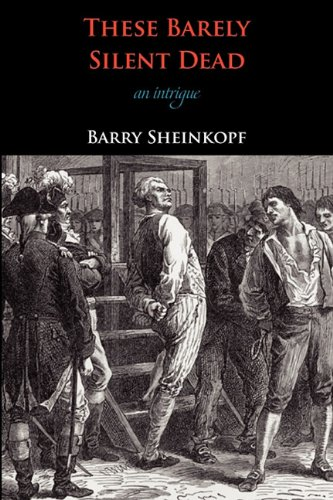 These Barely Silent Dead: An Intrigue - Barry Sheinkopf