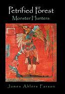 Petrified Forest: Monster Hunters - Farson, James Ahlers